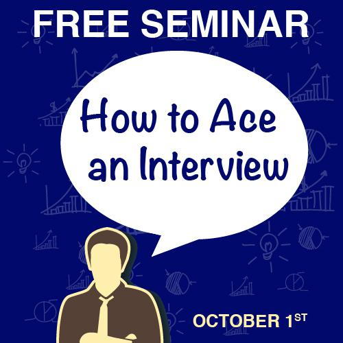 Attention Job Seekers! Free Seminar on October 1st!  – How to Ace an Interview